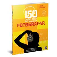 LIVRO 150 LIÇÕES PARA VOCÊ APRENDER A FOTOGRAFAR - 2ª EDIÇÃO